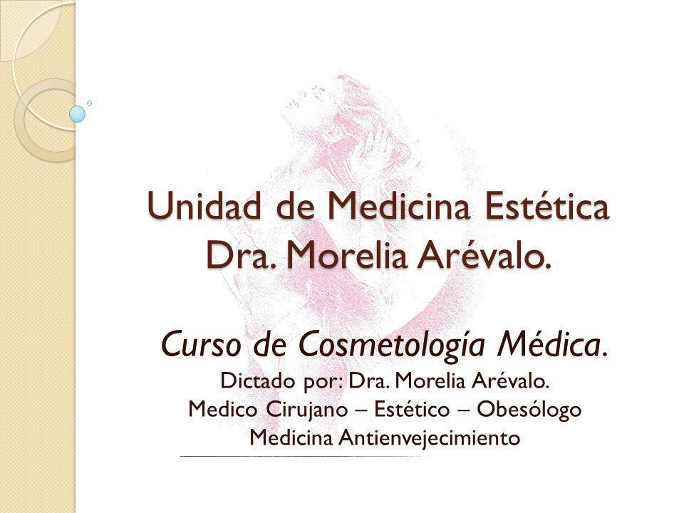Unidad de Medicina Estética Dra. Morelia Arévalo. Curso de Cosmetología Médica. Dictado por: Dra. Morelia Arévalo. Medico Cirujano – Estético – Obesól