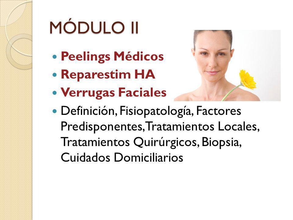 MÓDULO II Peelings Médicos Reparestim HA Verrugas Faciales Definición, Fisiopatología, Factores Predisponentes, Tratamientos Locales, Tratamientos Qui