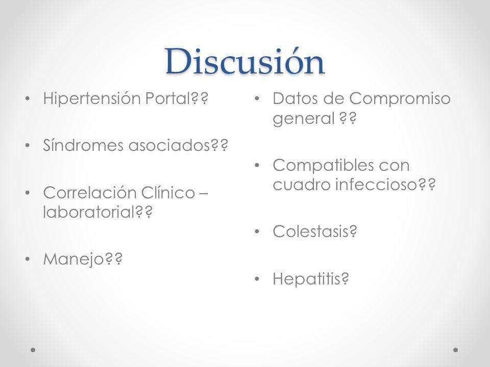 Discusión Datos de Compromiso general . Compatibles con cuadro infeccioso .