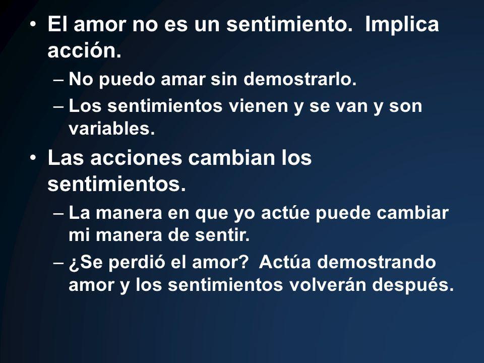 El amor no es un sentimiento.Implica acción. –No puedo amar sin demostrarlo.