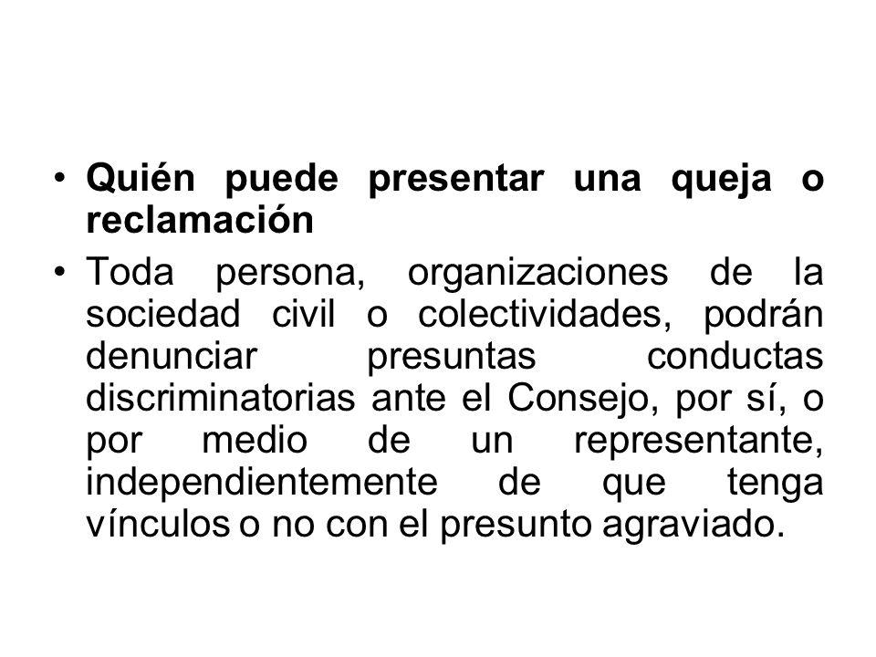 Quién puede presentar una queja o reclamación Toda persona, organizaciones de la sociedad civil o colectividades, podrán denunciar presuntas conductas