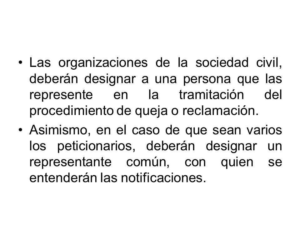 Las organizaciones de la sociedad civil, deberán designar a una persona que las represente en la tramitación del procedimiento de queja o reclamación.