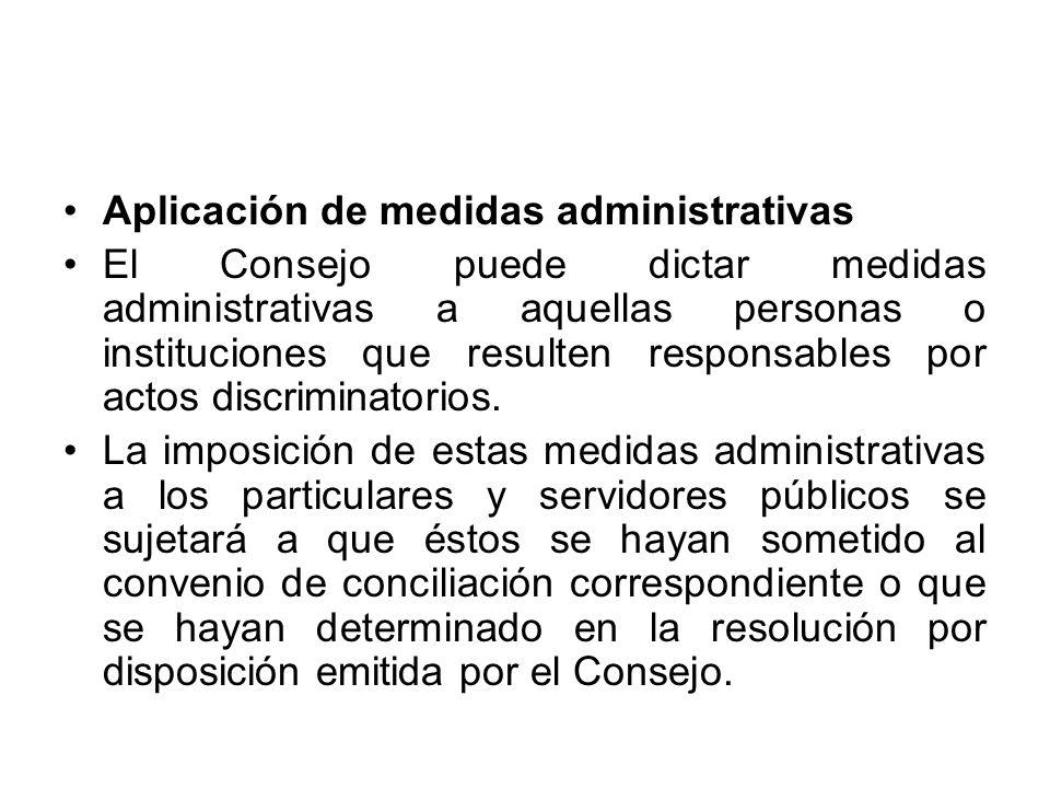 Aplicación de medidas administrativas El Consejo puede dictar medidas administrativas a aquellas personas o instituciones que resulten responsables po