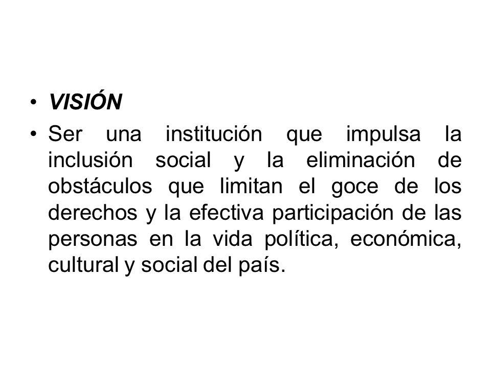 VISIÓN Ser una institución que impulsa la inclusión social y la eliminación de obstáculos que limitan el goce de los derechos y la efectiva participac