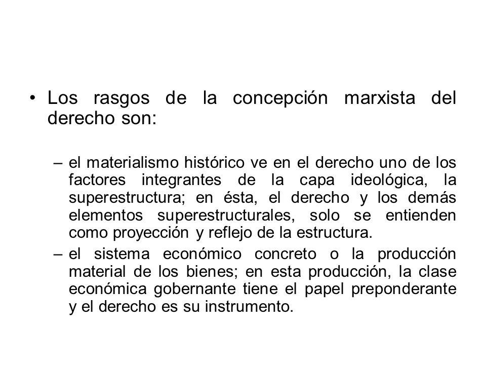 Los rasgos de la concepción marxista del derecho son: –el materialismo histórico ve en el derecho uno de los factores integrantes de la capa ideológic