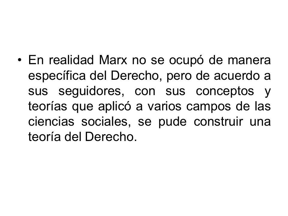 En realidad Marx no se ocupó de manera específica del Derecho, pero de acuerdo a sus seguidores, con sus conceptos y teorías que aplicó a varios campo