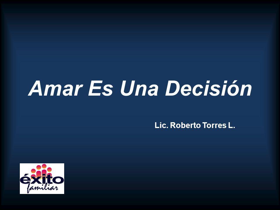 Amar Es Una Decisión Lic. Roberto Torres L.