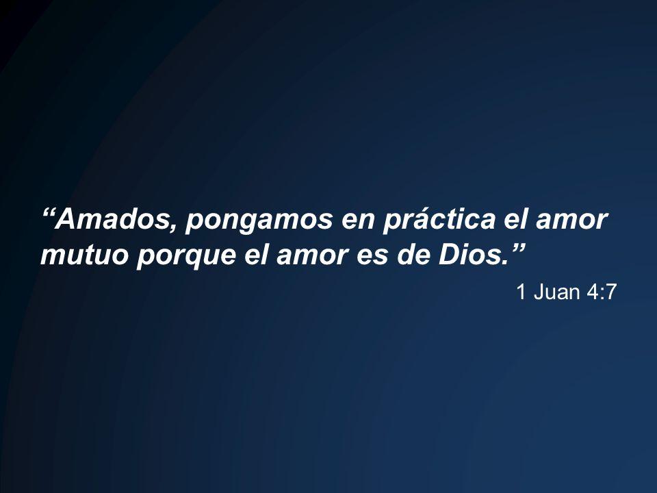 Amados, pongamos en práctica el amor mutuo porque el amor es de Dios. 1 Juan 4:7