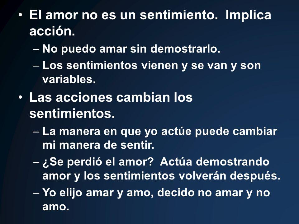 El amor no es un sentimiento. Implica acción. –No puedo amar sin demostrarlo. –Los sentimientos vienen y se van y son variables. Las acciones cambian