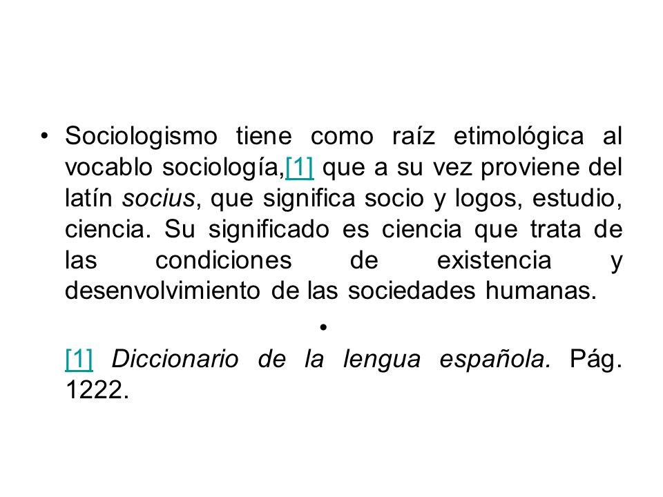 Sociologismo tiene como raíz etimológica al vocablo sociología,[1] que a su vez proviene del latín socius, que significa socio y logos, estudio, cienc