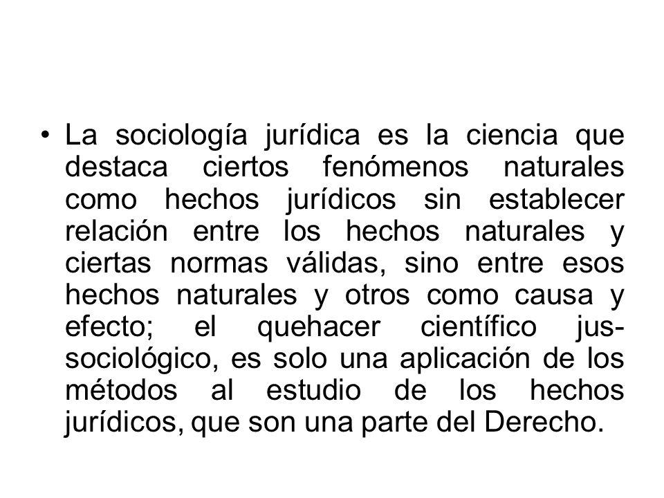 La sociología jurídica es la ciencia que destaca ciertos fenómenos naturales como hechos jurídicos sin establecer relación entre los hechos naturales