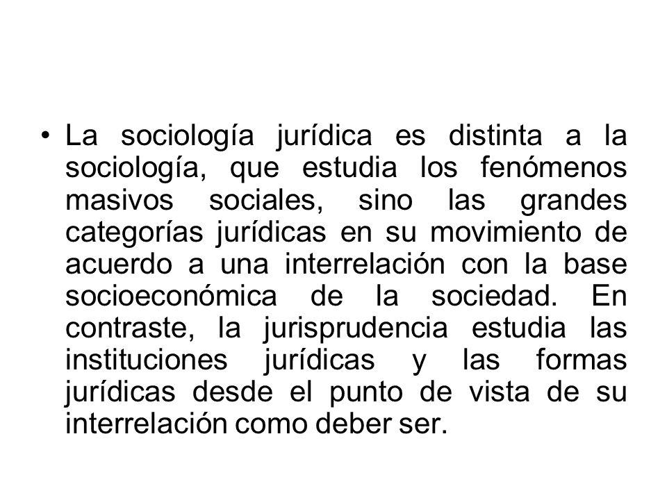La sociología jurídica es distinta a la sociología, que estudia los fenómenos masivos sociales, sino las grandes categorías jurídicas en su movimiento