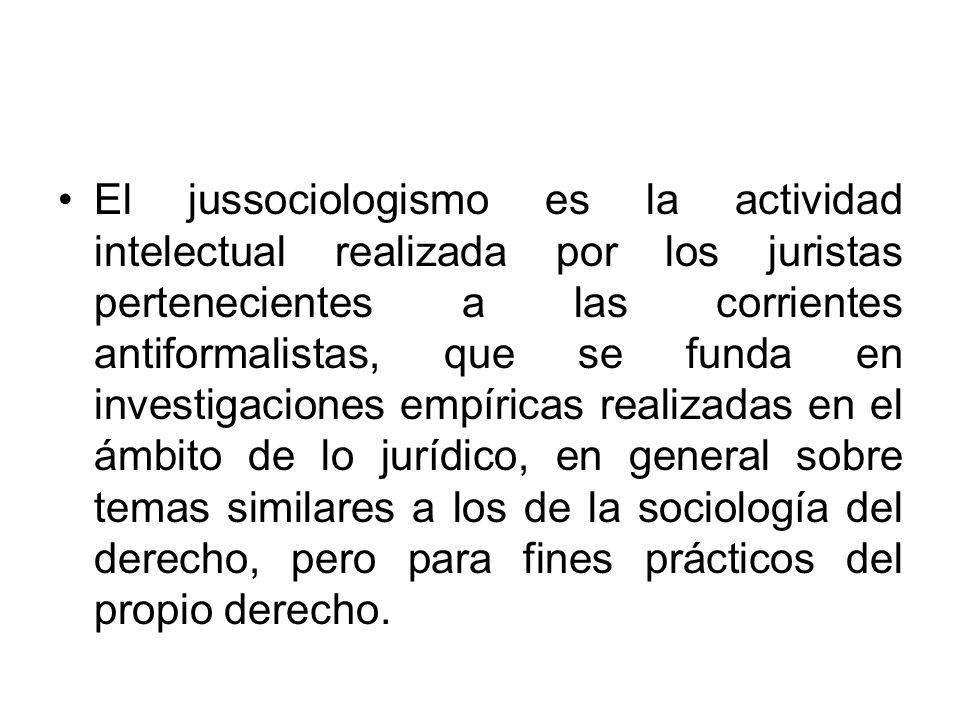 El jussociologismo es la actividad intelectual realizada por los juristas pertenecientes a las corrientes antiformalistas, que se funda en investigaci