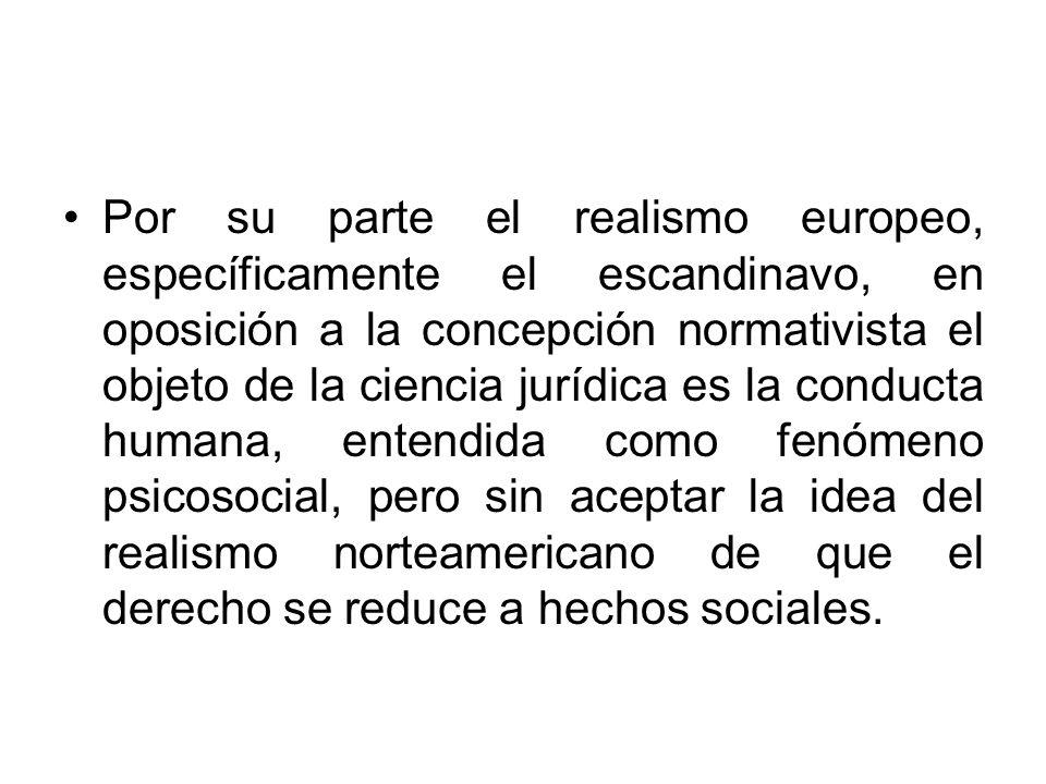 Por su parte el realismo europeo, específicamente el escandinavo, en oposición a la concepción normativista el objeto de la ciencia jurídica es la con