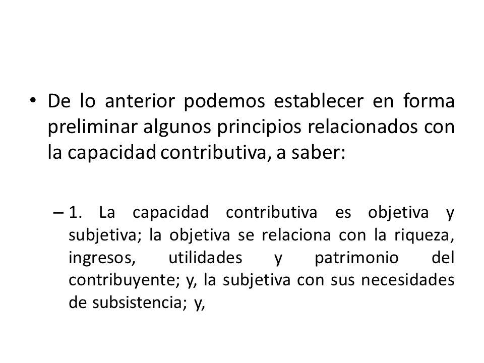 De lo anterior podemos establecer en forma preliminar algunos principios relacionados con la capacidad contributiva, a saber: – 1. La capacidad contri
