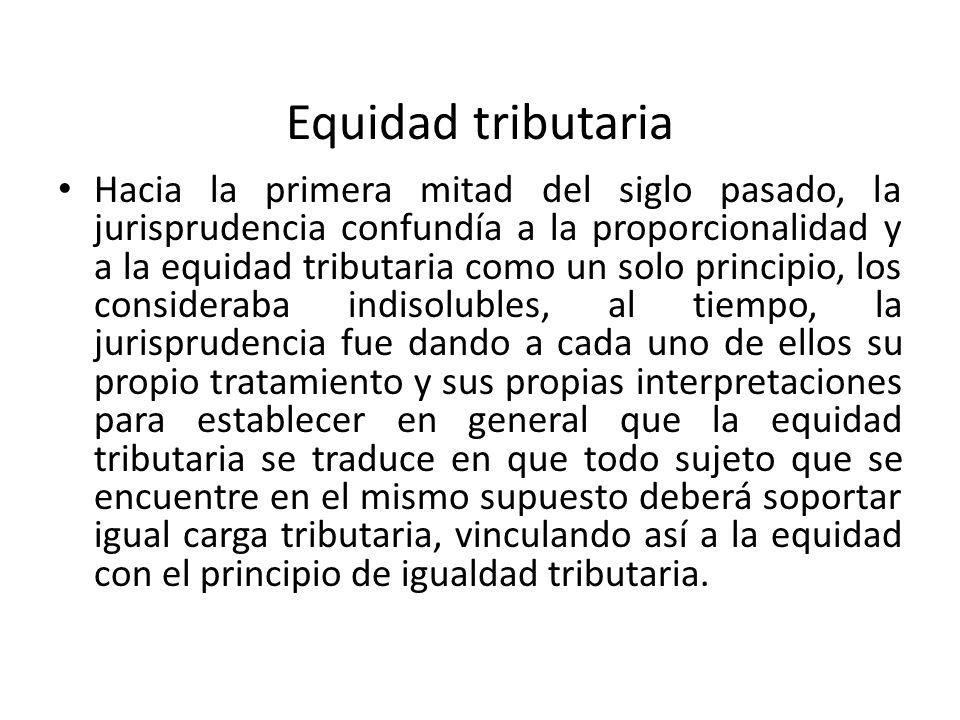 El principio de igualdad tributaria implica que los iguales han de darse idéntico trato y los desiguales trato desigual.