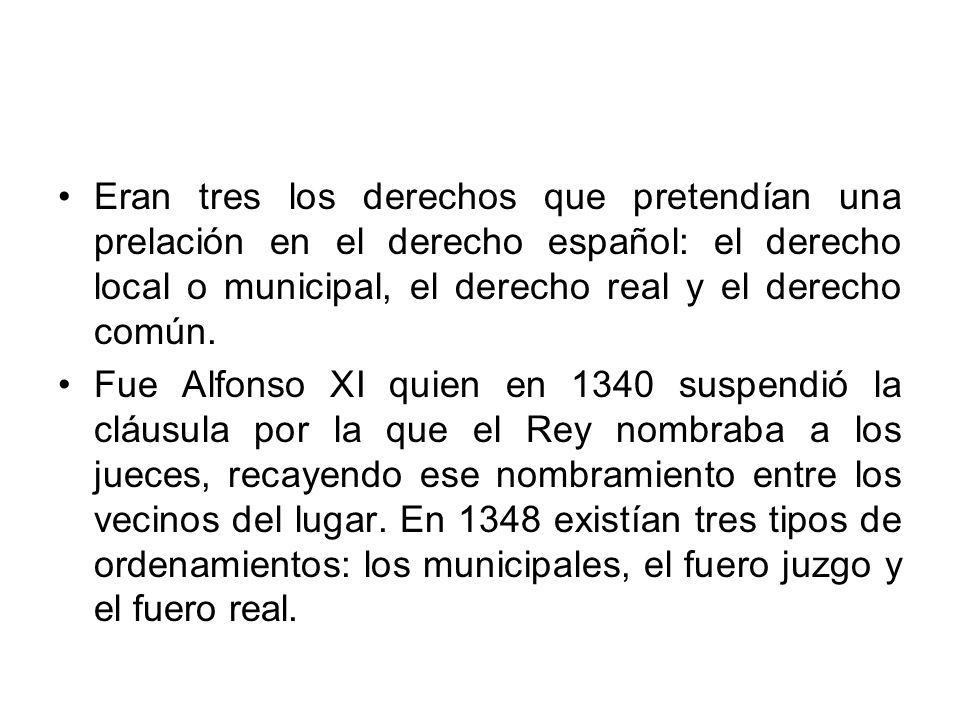 Eran tres los derechos que pretendían una prelación en el derecho español: el derecho local o municipal, el derecho real y el derecho común. Fue Alfon
