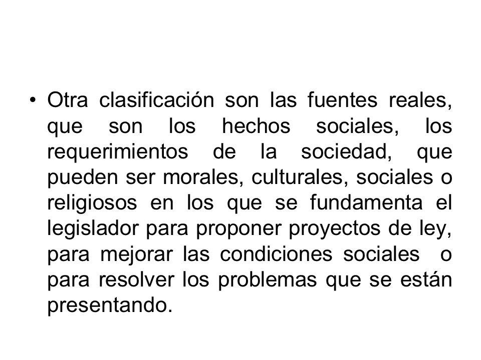Otra clasificación son las fuentes reales, que son los hechos sociales, los requerimientos de la sociedad, que pueden ser morales, culturales, sociale