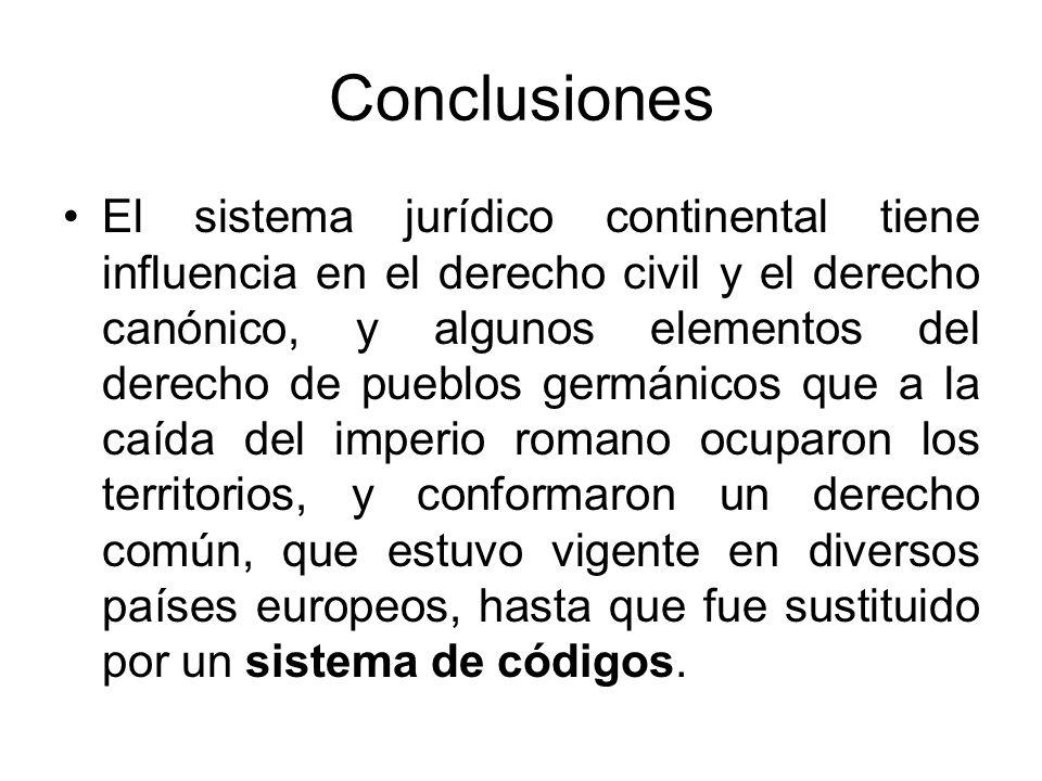 Conclusiones El sistema jurídico continental tiene influencia en el derecho civil y el derecho canónico, y algunos elementos del derecho de pueblos ge
