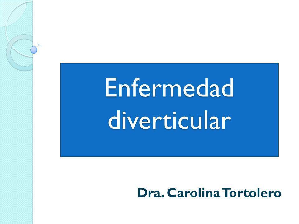 Enfermedad diverticular Dra. Carolina Tortolero