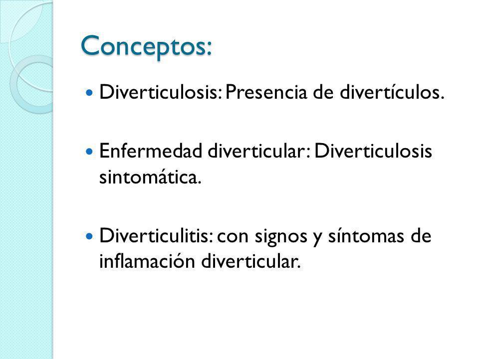 Conceptos: Diverticulosis: Presencia de divertículos. Enfermedad diverticular: Diverticulosis sintomática. Diverticulitis: con signos y síntomas de in