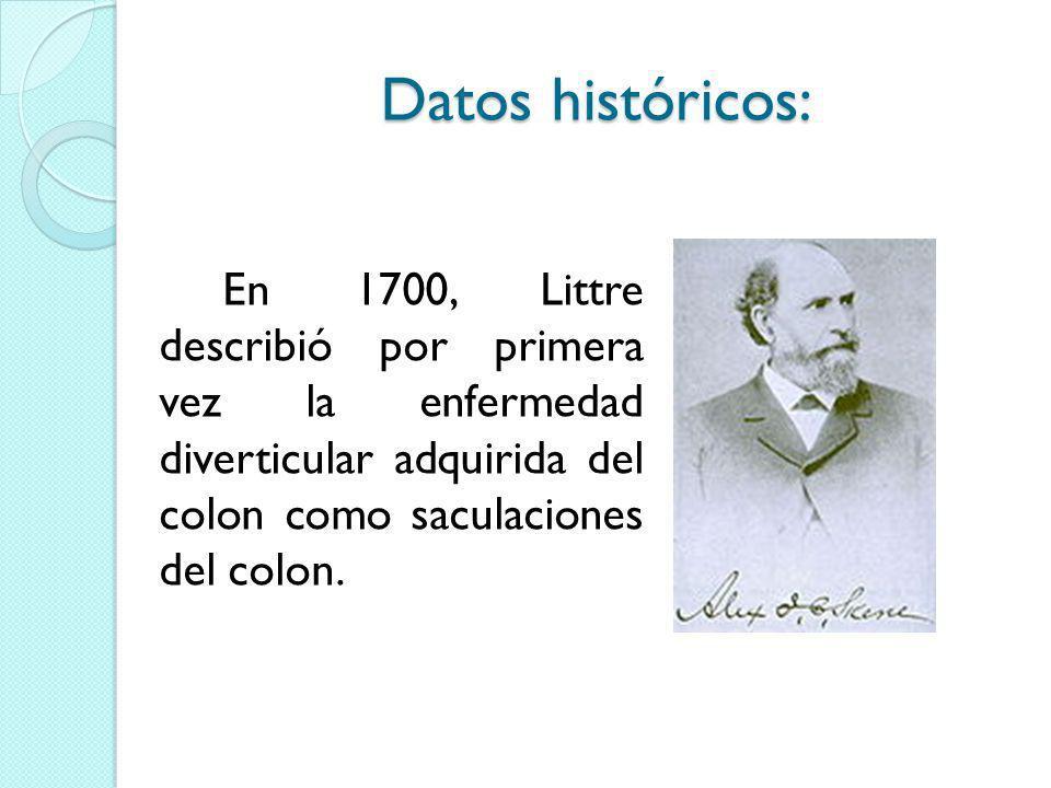 Datos históricos: En 1849, Cruveilhier da la primera descripción del proceso anatomo- patológico de los divertículos, con la formación de fístulas benignas con la vejiga.