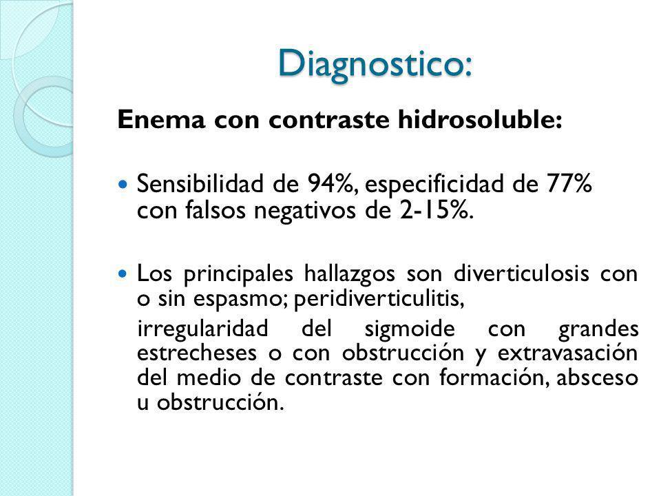 Diagnostico: Enema con contraste hidrosoluble: Sensibilidad de 94%, especificidad de 77% con falsos negativos de 2-15%. Los principales hallazgos son