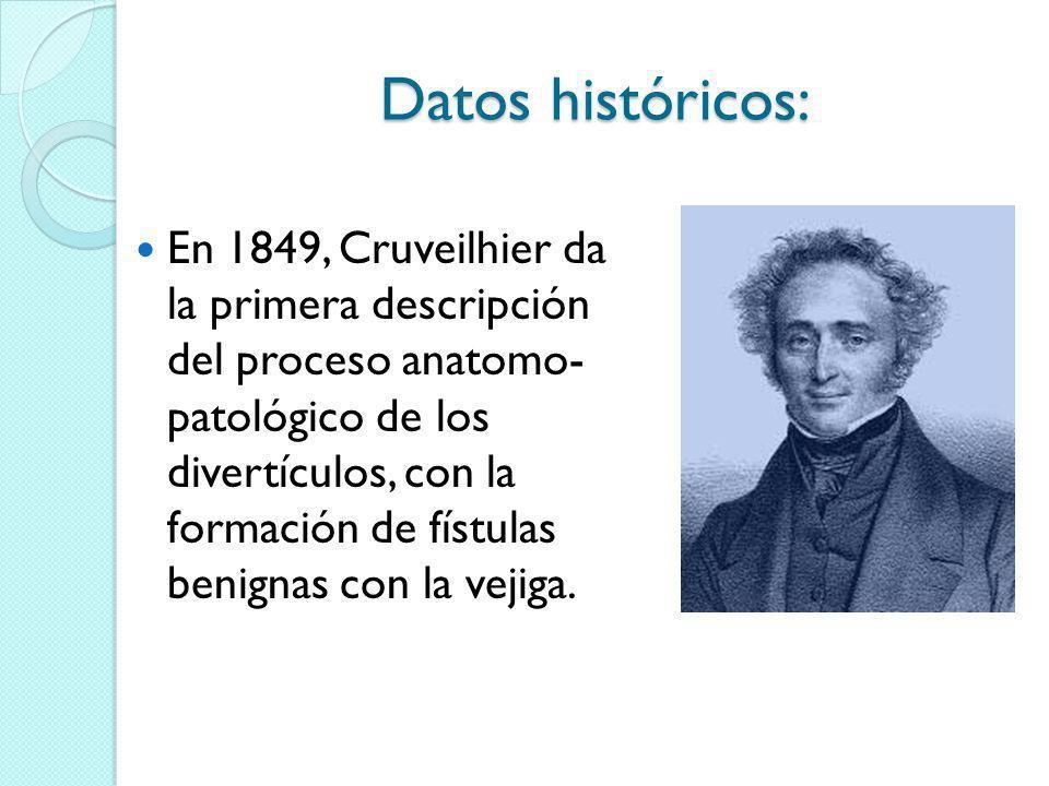 Datos históricos: En 1849, Cruveilhier da la primera descripción del proceso anatomo- patológico de los divertículos, con la formación de fístulas ben