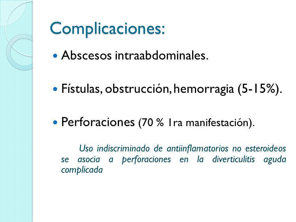 Complicaciones: Abscesos intraabdominales. Fístulas, obstrucción, hemorragia (5-15%). Perforaciones (70 % 1ra manifestación). Uso indiscriminado de an