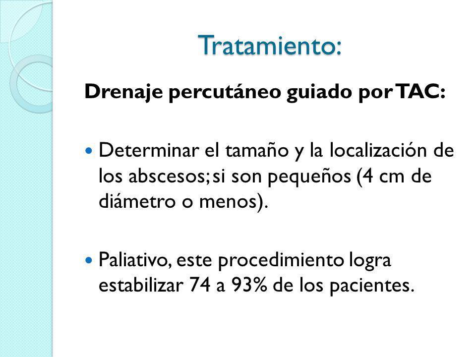 Tratamiento: Drenaje percutáneo guiado por TAC: Determinar el tamaño y la localización de los abscesos; si son pequeños (4 cm de diámetro o menos). Pa