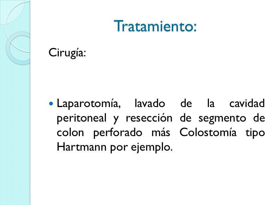 Tratamiento: Cirugía: Laparotomía, lavado de la cavidad peritoneal y resección de segmento de colon perforado más Colostomía tipo Hartmann por ejemplo