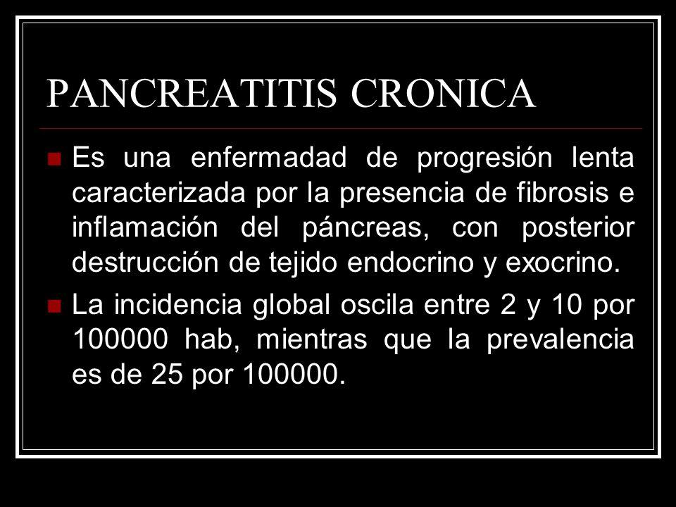 PANCREATITIS CRONICA Es una enfermadad de progresión lenta caracterizada por la presencia de fibrosis e inflamación del páncreas, con posterior destru