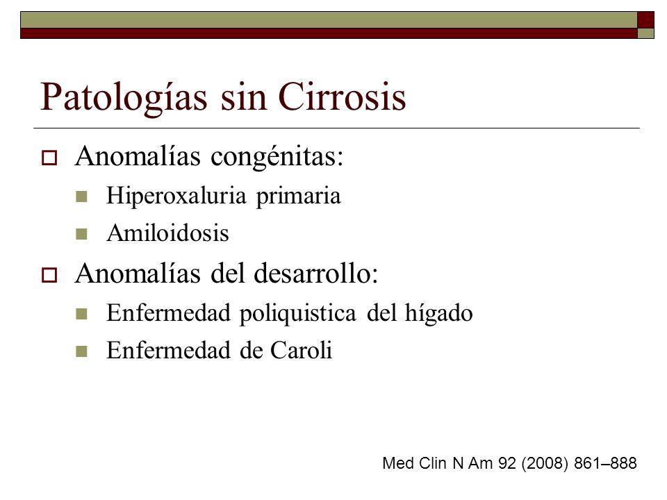 Patologías sin Cirrosis Anomalías congénitas: Hiperoxaluria primaria Amiloidosis Anomalías del desarrollo: Enfermedad poliquistica del hígado Enfermed