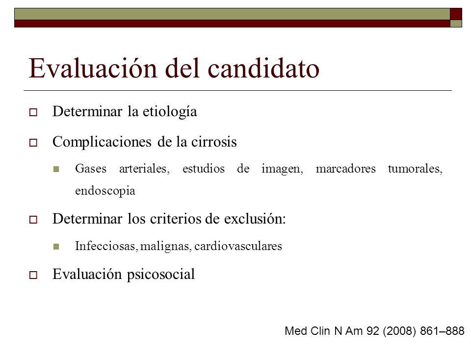 Evaluación del candidato Determinar la etiología Complicaciones de la cirrosis Gases arteriales, estudios de imagen, marcadores tumorales, endoscopia