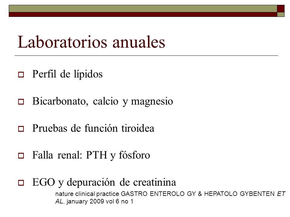 Laboratorios anuales Perfil de lípidos Bicarbonato, calcio y magnesio Pruebas de función tiroidea Falla renal: PTH y fósforo EGO y depuración de creat
