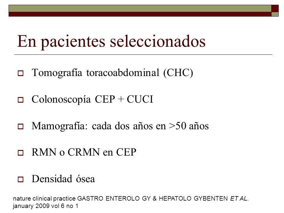 En pacientes seleccionados Tomografía toracoabdominal (CHC) Colonoscopía CEP + CUCI Mamografía: cada dos años en >50 años RMN o CRMN en CEP Densidad ó