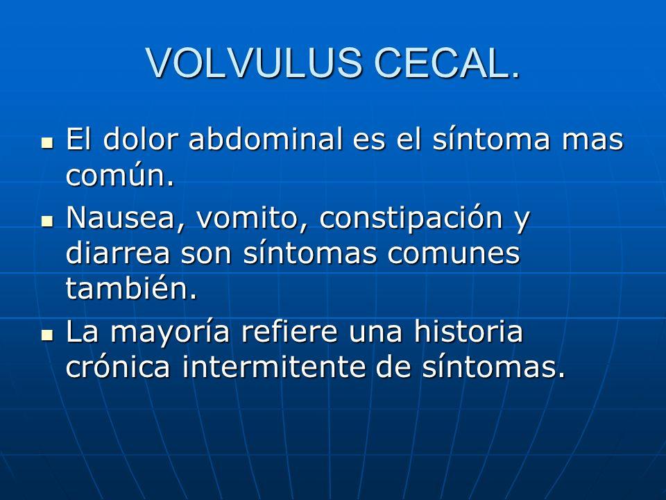 VOLVULUS CECAL. El dolor abdominal es el síntoma mas común.