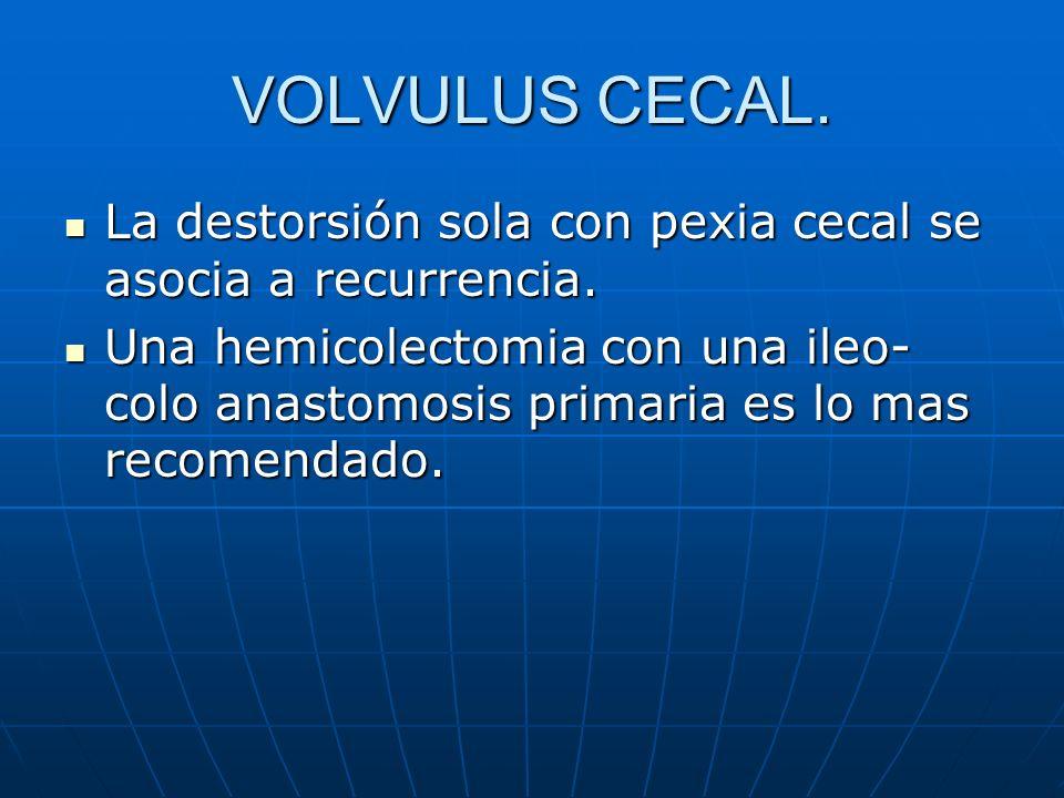 VOLVULUS CECAL. La destorsión sola con pexia cecal se asocia a recurrencia.