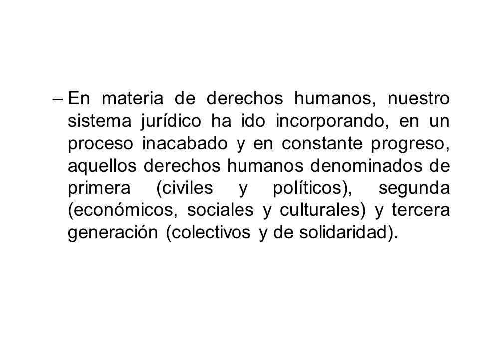 –En materia de derechos humanos, nuestro sistema jurídico ha ido incorporando, en un proceso inacabado y en constante progreso, aquellos derechos huma
