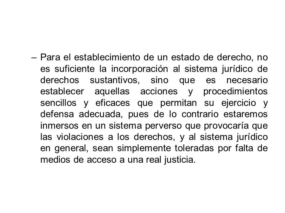 –Para el establecimiento de un estado de derecho, no es suficiente la incorporación al sistema jurídico de derechos sustantivos, sino que es necesario