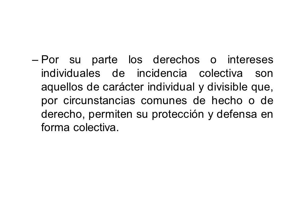 –Por su parte los derechos o intereses individuales de incidencia colectiva son aquellos de carácter individual y divisible que, por circunstancias co
