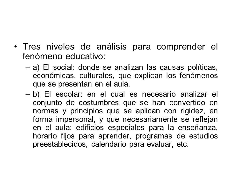 Tres niveles de análisis para comprender el fenómeno educativo: –a) El social: donde se analizan las causas políticas, económicas, culturales, que exp