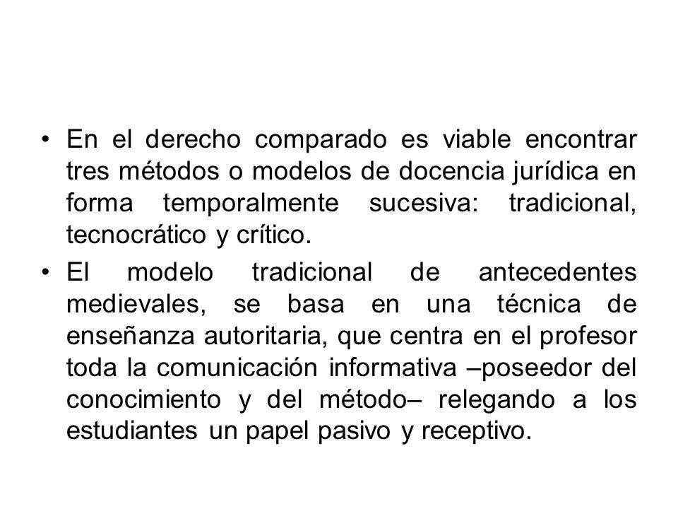 En el derecho comparado es viable encontrar tres métodos o modelos de docencia jurídica en forma temporalmente sucesiva: tradicional, tecnocrático y c