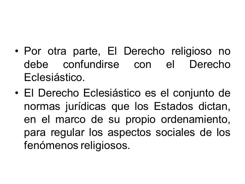 Por otra parte, El Derecho religioso no debe confundirse con el Derecho Eclesiástico. El Derecho Eclesiástico es el conjunto de normas jurídicas que l