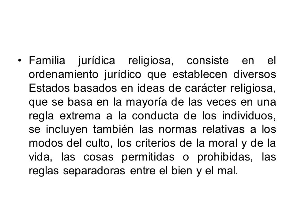 Familia jurídica religiosa, consiste en el ordenamiento jurídico que establecen diversos Estados basados en ideas de carácter religiosa, que se basa e
