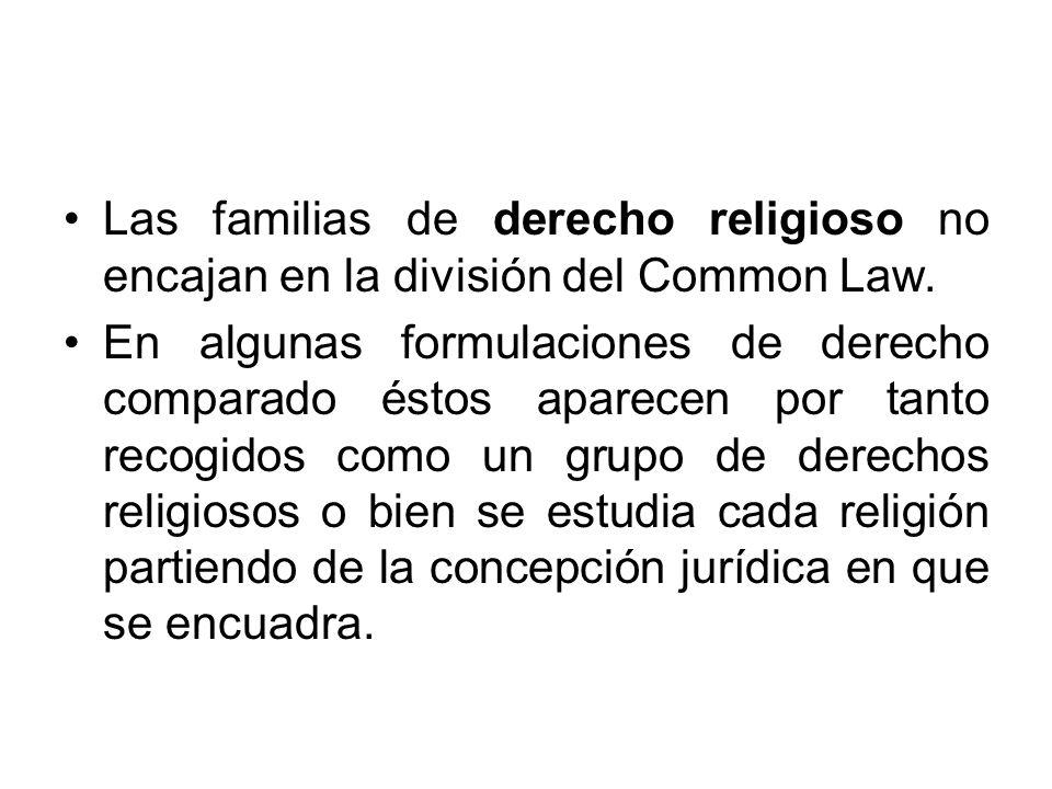 Las familias de derecho religioso no encajan en la división del Common Law. En algunas formulaciones de derecho comparado éstos aparecen por tanto rec
