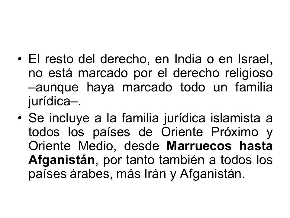 El resto del derecho, en India o en Israel, no está marcado por el derecho religioso –aunque haya marcado todo un familia jurídica–. Se incluye a la f