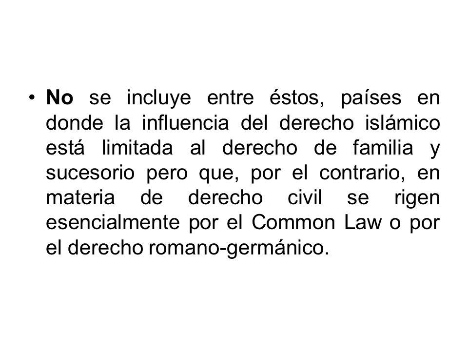 No se incluye entre éstos, países en donde la influencia del derecho islámico está limitada al derecho de familia y sucesorio pero que, por el contrar