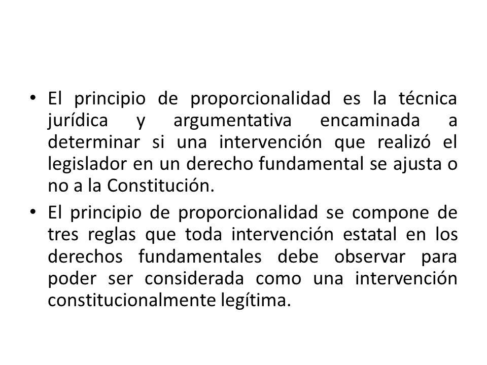 El principio de proporcionalidad es la técnica jurídica y argumentativa encaminada a determinar si una intervención que realizó el legislador en un de