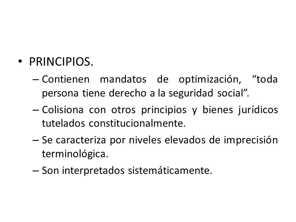 PRINCIPIOS. – Contienen mandatos de optimización, toda persona tiene derecho a la seguridad social. – Colisiona con otros principios y bienes jurídico